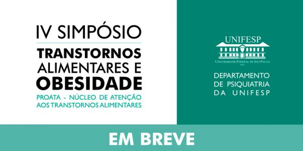 IV SIMPÓSIO – TRANSTORNOS ALIMENTARES E OBESIDADE / EM BREVE